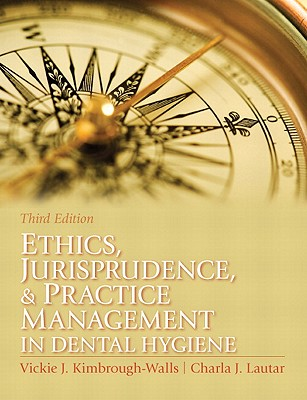 Ethics, Jurisprudence, & Practice Management in Dental Hygiene By Kimbrough, Vickie J./ Lautar, Charla J., Ph.D.