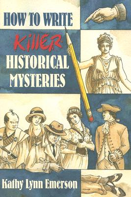 How to Write Killer Historical Mysteries By Emerson, Kathy Lynn